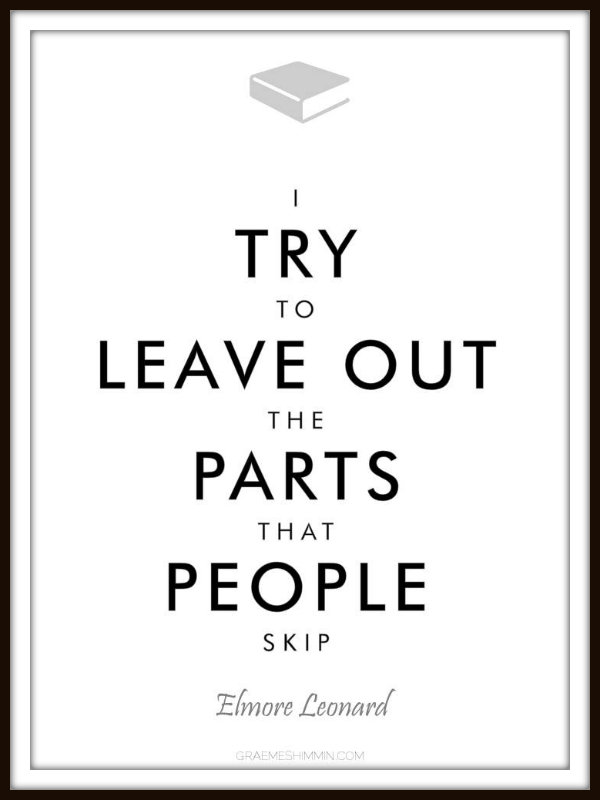I try to leave out the parts that people skip - Elmore Leonard