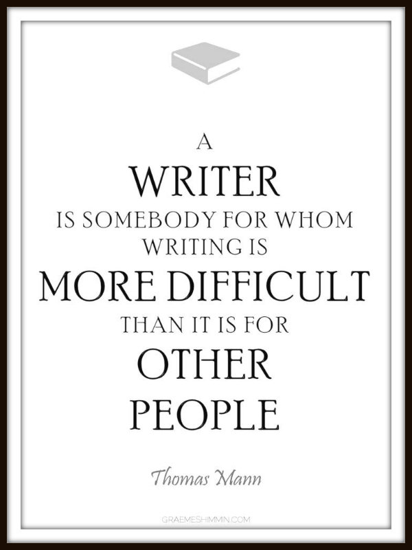 A writer is somebody for whom writing is more difficult than it is for other people - Thomas Mann quote
