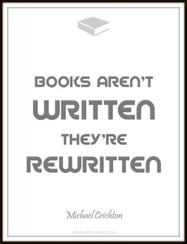 Books aren't written they're rewritten - Michael Crichton quote