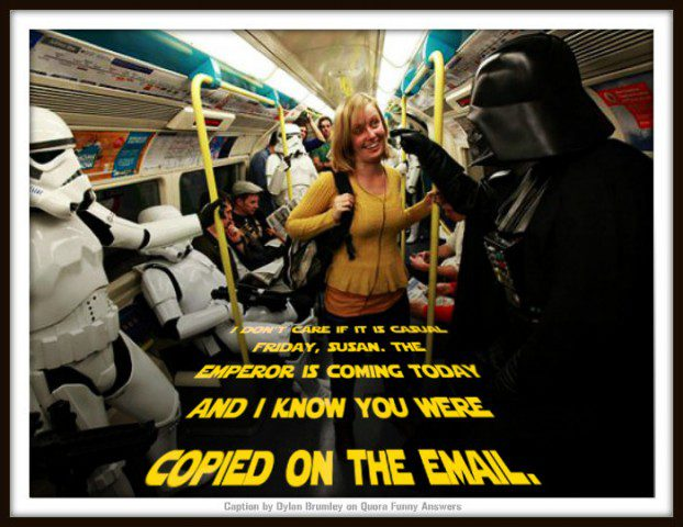 Star Wars Caption Competition - I don't care if it IS casual Friday, Susan. The Emperor is coming today and I KNOW you were copied on the email.
